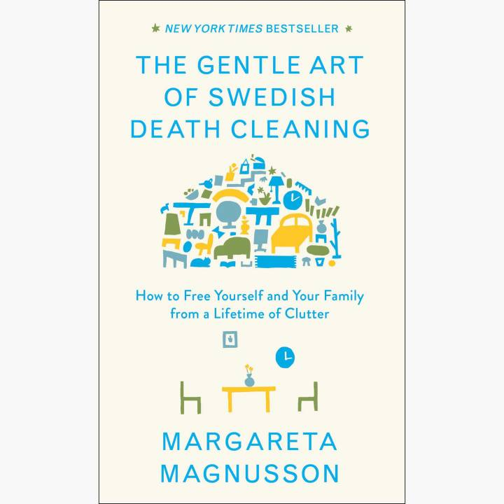 """The Gentle Art of Swedish Death Cleaning: How to Free Yourself and Your Family from a Lifetime of Clutter"